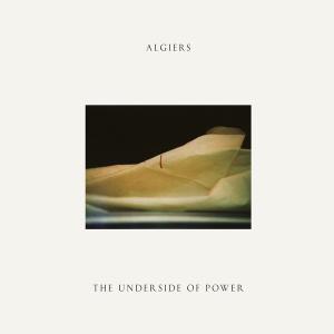 Algiers_-_The_Underside_OF_Power_